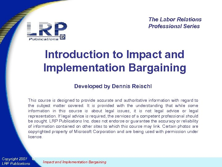 The Labor Relations Professional Series Introduction to Impact and Implementation Bargaining Developed by Dennis