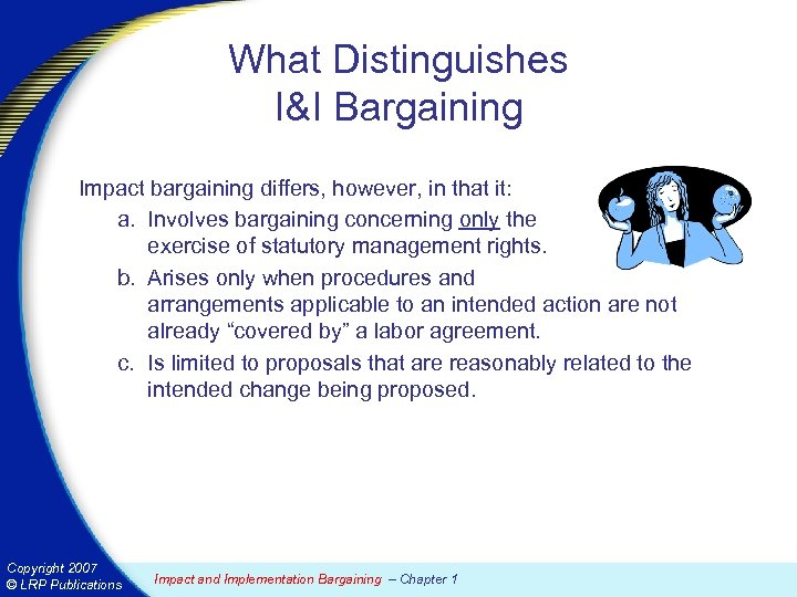 What Distinguishes I&I Bargaining Impact bargaining differs, however, in that it: a. Involves bargaining