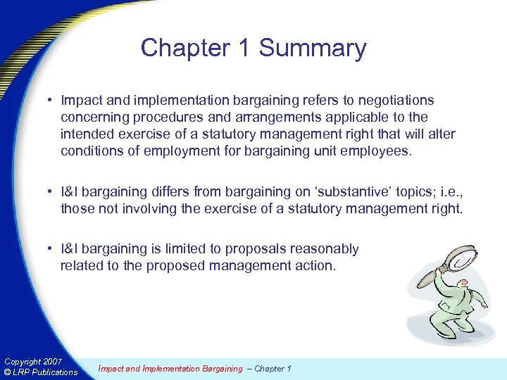 Chapter 1 Summary • Impact and implementation bargaining refers to negotiations concerning procedures and