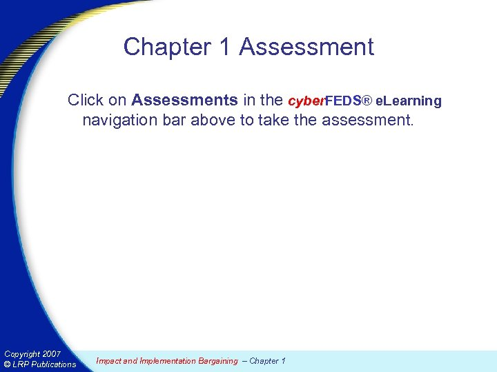 Chapter 1 Assessment Click on Assessments in the cyber. FEDS® e. Learning navigation bar