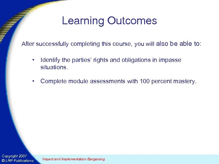 Learning Outcomes After successfully completing this course, you will also be able to: •