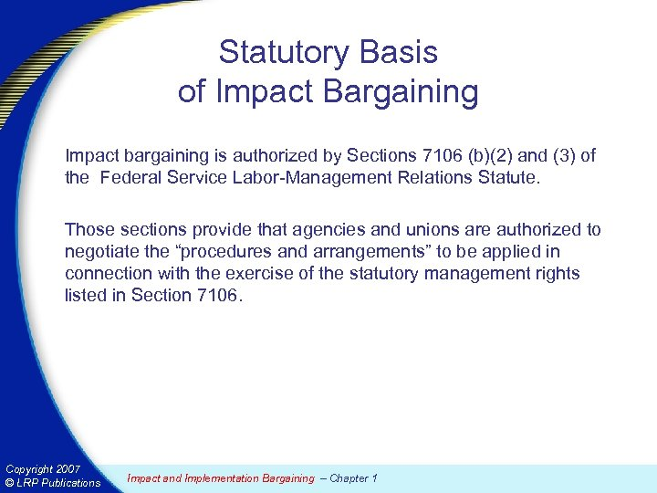 Statutory Basis of Impact Bargaining Impact bargaining is authorized by Sections 7106 (b)(2) and