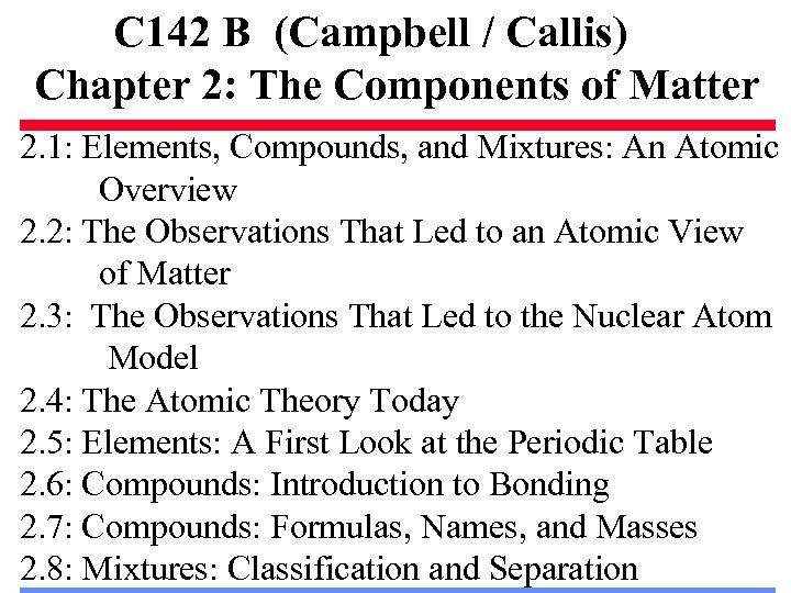 C 142 B (Campbell / Callis) Chapter 2: The Components of Matter 2. 1: