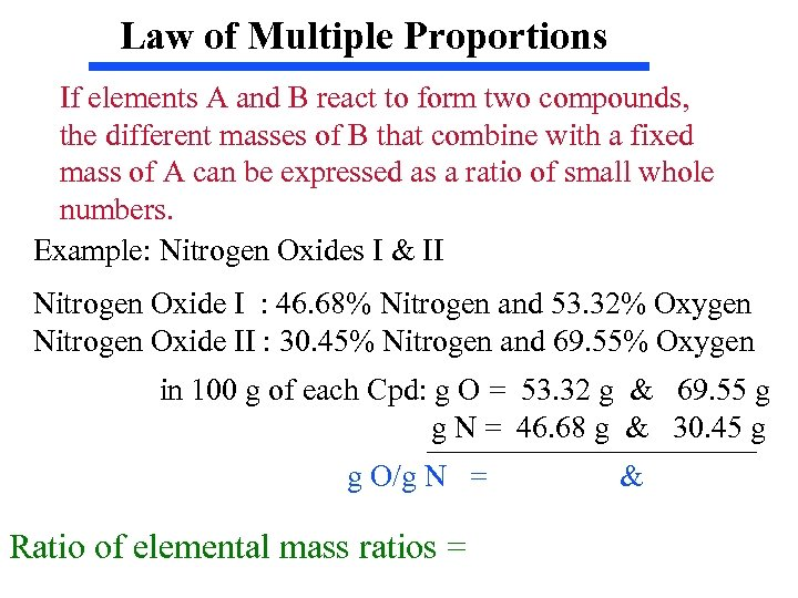 Law of Multiple Proportions If elements A and B react to form two compounds,