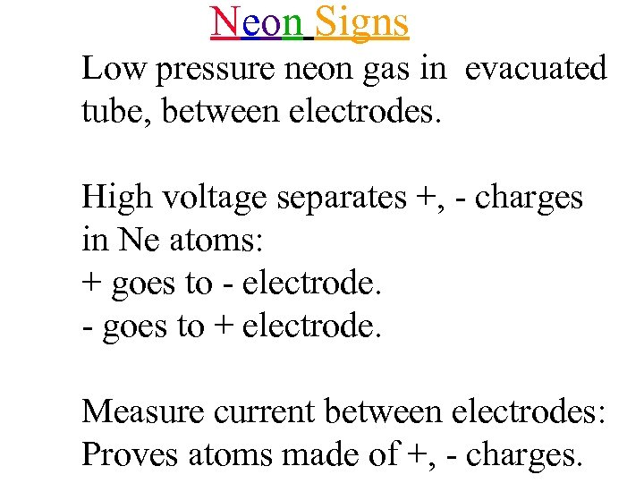 Neon Signs Low pressure neon gas in evacuated tube, between electrodes. High voltage separates