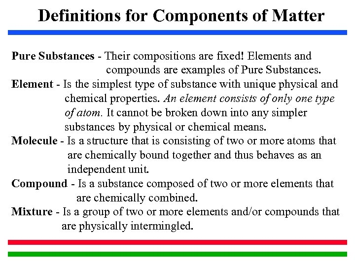 Definitions for Components of Matter Pure Substances - Their compositions are fixed! Elements and