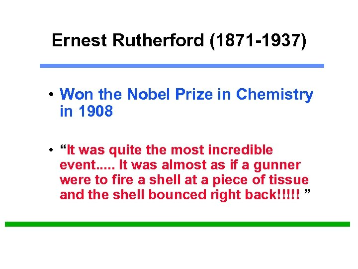 Ernest Rutherford (1871 -1937) • Won the Nobel Prize in Chemistry in 1908 •