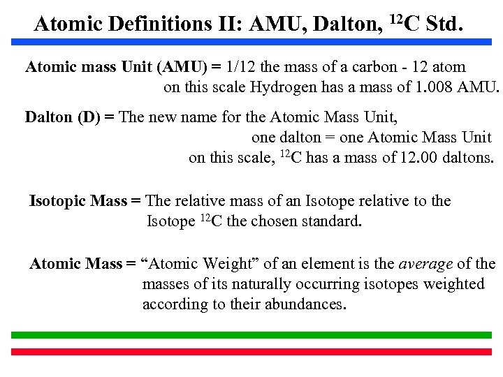 Atomic Definitions II: AMU, Dalton, 12 C Std. Atomic mass Unit (AMU) = 1/12