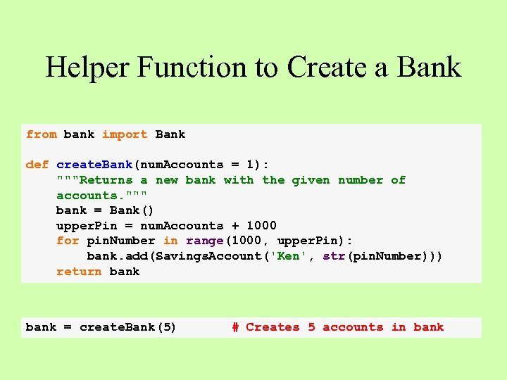 Helper Function to Create a Bank from bank import Bank def create. Bank(num. Accounts