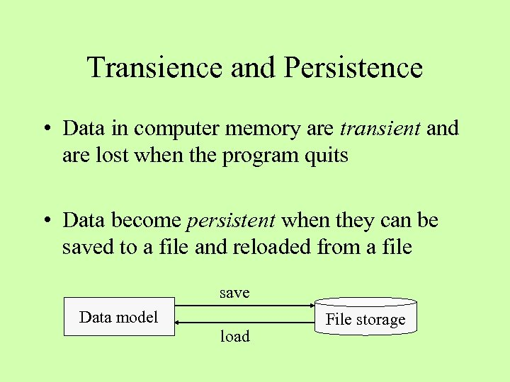 Transience and Persistence • Data in computer memory are transient and are lost when