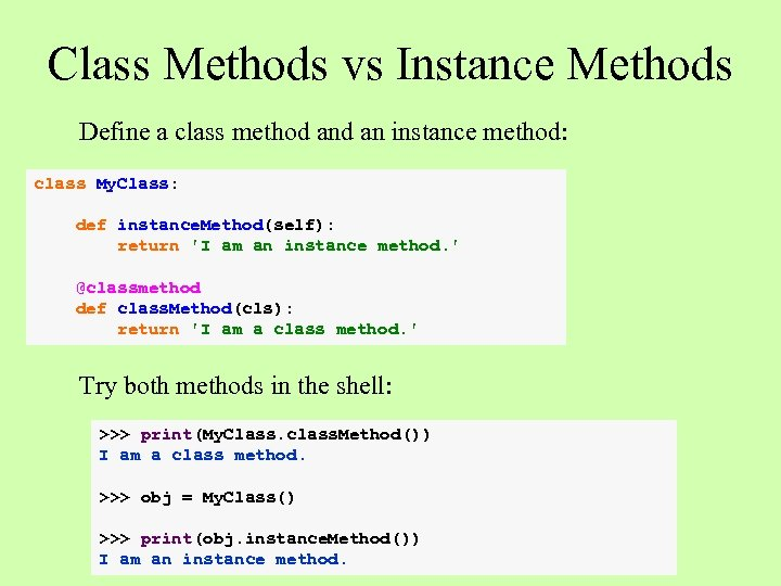 Class Methods vs Instance Methods Define a class method an instance method: class My.