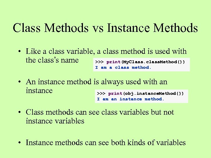 Class Methods vs Instance Methods • Like a class variable, a class method is