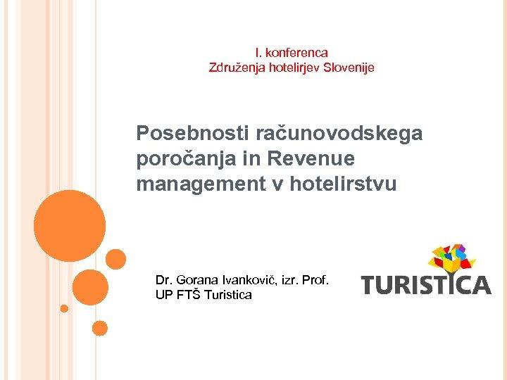 I. konferenca Združenja hotelirjev Slovenije Posebnosti računovodskega poročanja in Revenue management v hotelirstvu Dr.