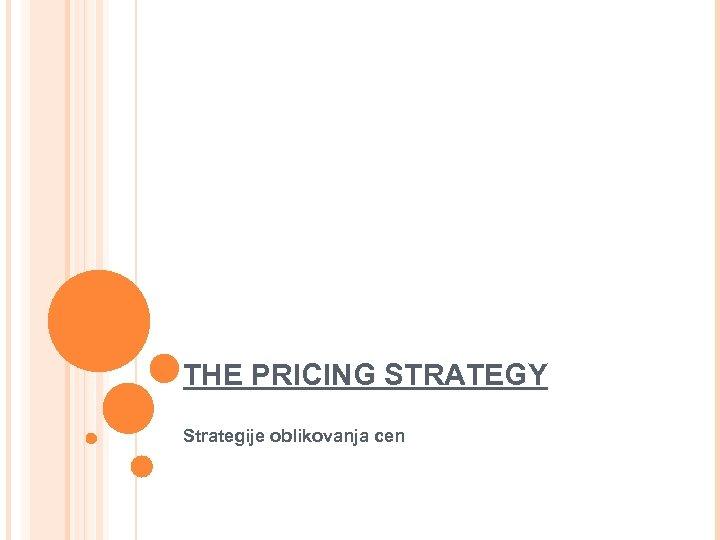 THE PRICING STRATEGY Strategije oblikovanja cen 34