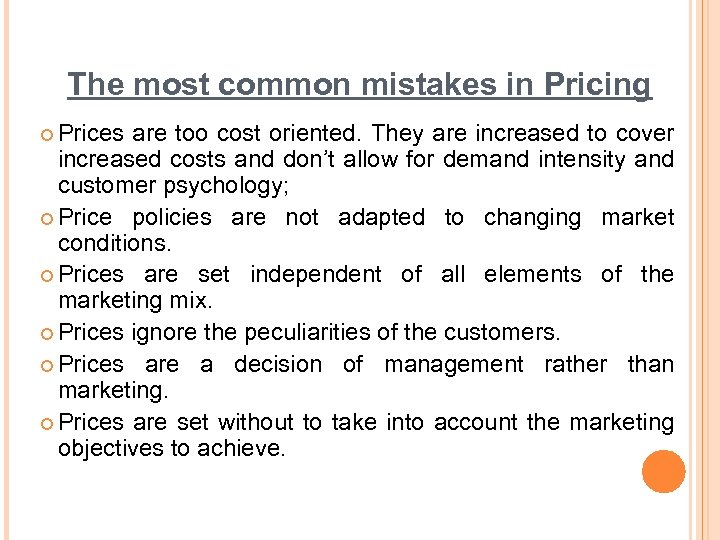 The most common mistakes in Pricing ¢ Prices are too cost oriented. They are