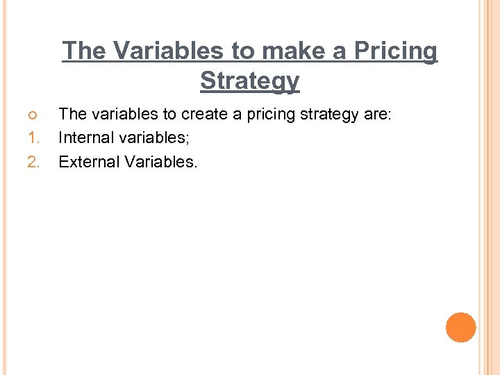 The Variables to make a Pricing Strategy ¢ 1. 2. The variables to create