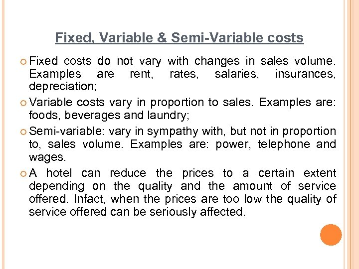 Fixed, Variable & Semi-Variable costs ¢ Fixed costs do not vary with changes in