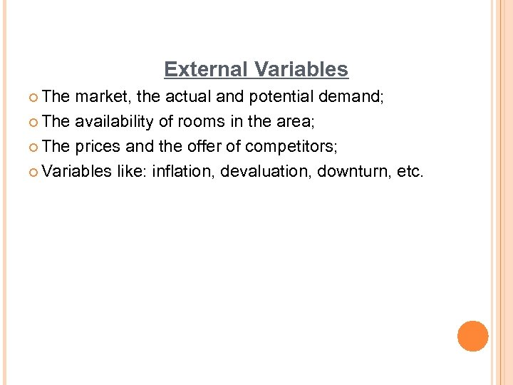 External Variables ¢ The market, the actual and potential demand; ¢ The availability of