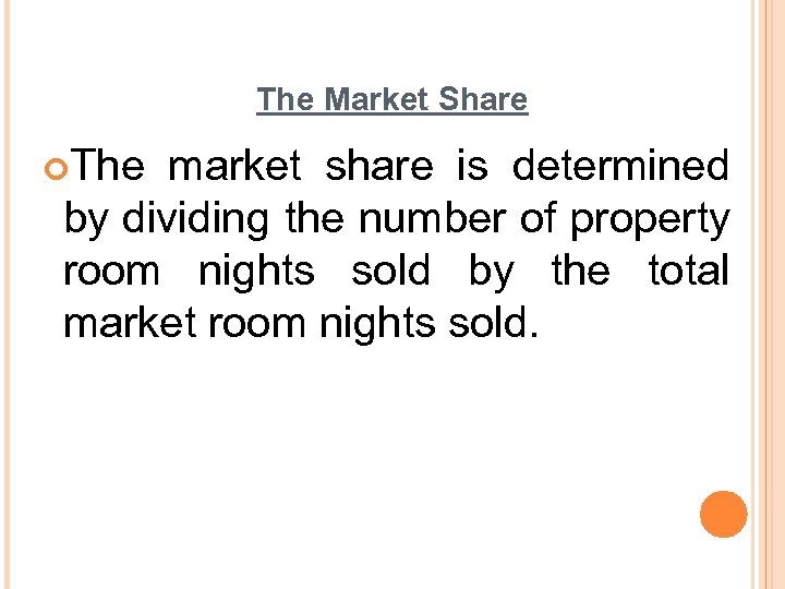 The Market Share ¢The market share is determined by dividing the number of property