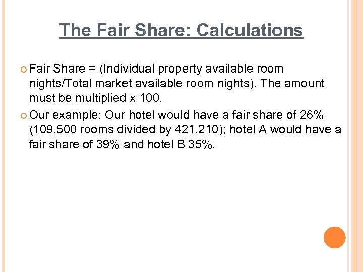 The Fair Share: Calculations ¢ Fair Share = (Individual property available room nights/Total market