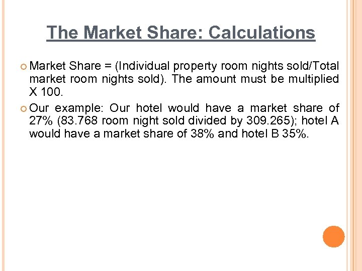 The Market Share: Calculations ¢ Market Share = (Individual property room nights sold/Total market