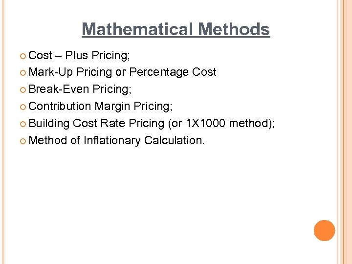 Mathematical Methods ¢ Cost – Plus Pricing; ¢ Mark-Up Pricing or Percentage Cost ¢