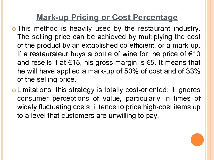 Mark-up Pricing or Cost Percentage ¢ This method is heavily used by the restaurant