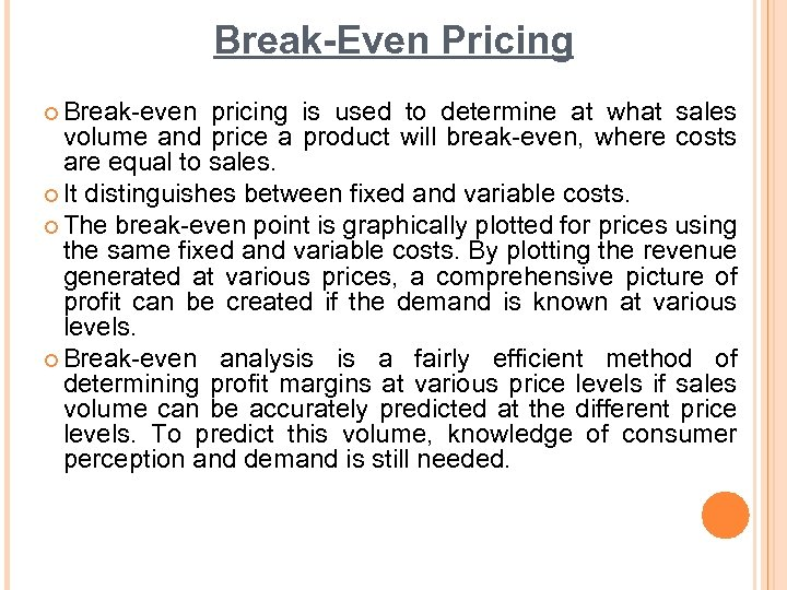 Break-Even Pricing ¢ Break-even pricing is used to determine at what sales volume and
