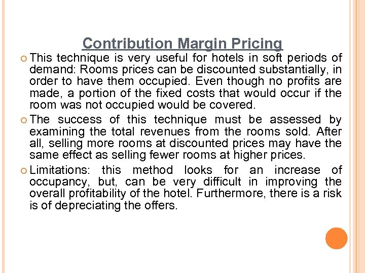 Contribution Margin Pricing ¢ This technique is very useful for hotels in soft periods
