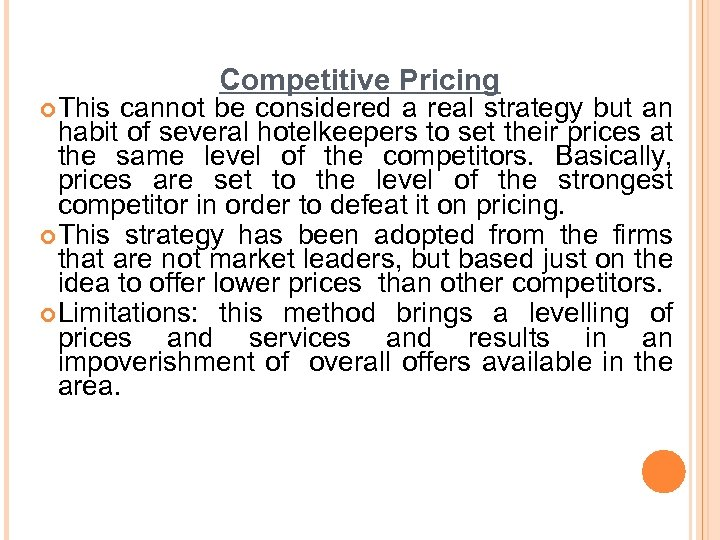 Competitive Pricing ¢ This cannot be considered a real strategy but an habit of