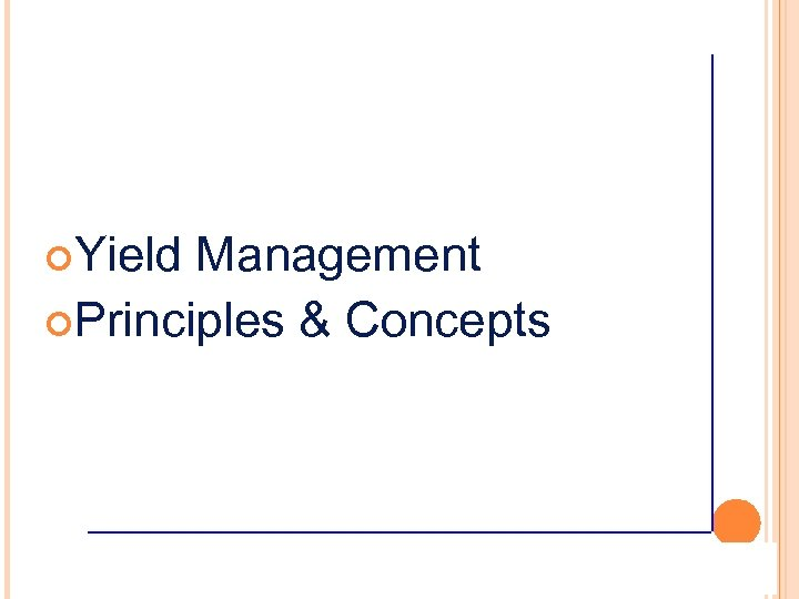 ¢Yield Management ¢Principles & Concepts