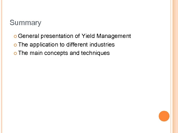 Summary ¢ General presentation of Yield Management ¢ The application to different industries ¢