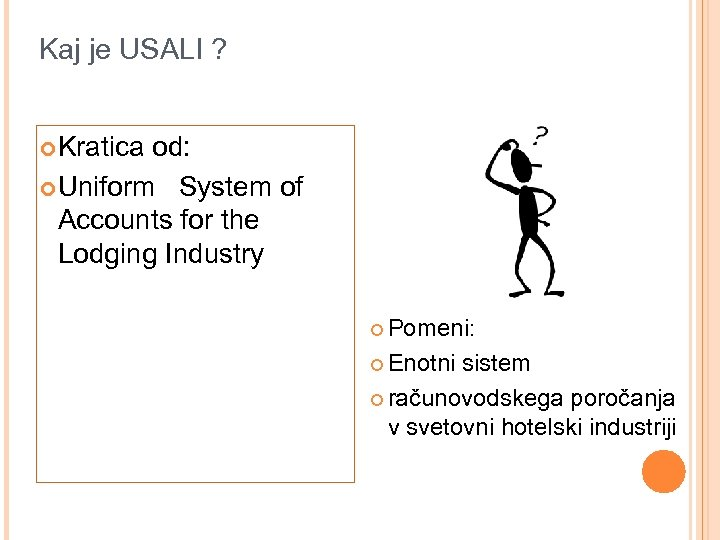 Kaj je USALI ? ¢ Kratica od: ¢ Uniform System of Accounts for the