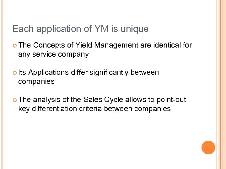 Each application of YM is unique ¢ The Concepts of Yield Management are identical