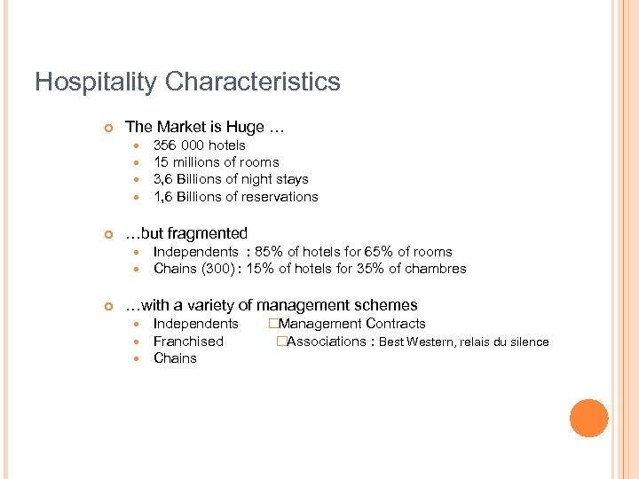 Hospitality Characteristics ¢ The Market is Huge … ¢ …but fragmented ¢ 356 000