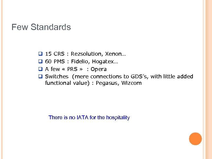 Few Standards q q 15 CRS : Rezsolution, Xenon… 60 PMS : Fidelio, Hogatex…