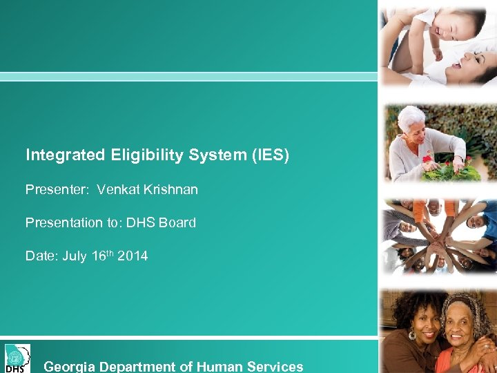 Integrated Eligibility System (IES) Presenter: Venkat Krishnan Presentation to: DHS Board Date: July 16