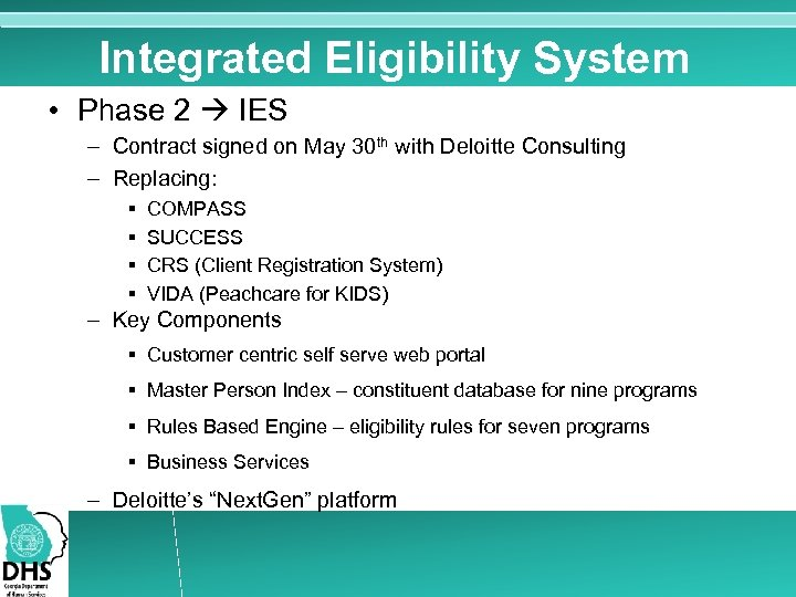 Integrated Eligibility System • Phase 2 IES – Contract signed on May 30 th