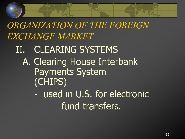 ORGANIZATION OF THE FOREIGN EXCHANGE MARKET II. CLEARING SYSTEMS A. Clearing House Interbank Payments