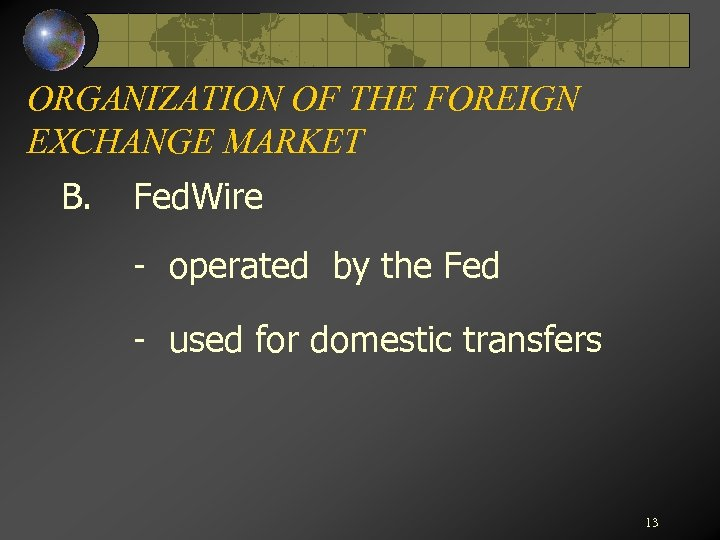 ORGANIZATION OF THE FOREIGN EXCHANGE MARKET B. Fed. Wire - operated by the Fed