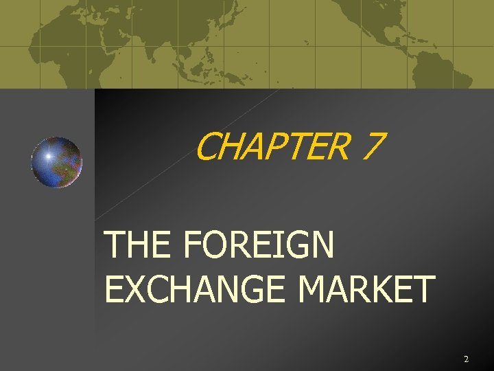 CHAPTER 7 THE FOREIGN EXCHANGE MARKET 2