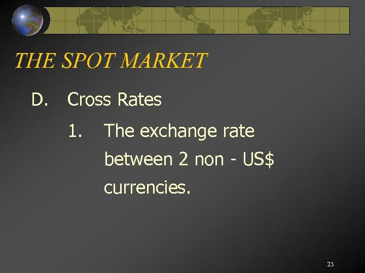 THE SPOT MARKET D. Cross Rates 1. The exchange rate between 2 non -
