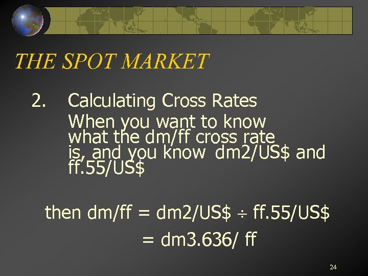 THE SPOT MARKET 2. Calculating Cross Rates When you want to know what the