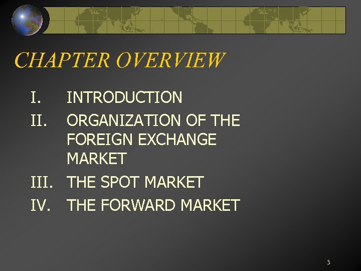 CHAPTER OVERVIEW I. II. INTRODUCTION ORGANIZATION OF THE FOREIGN EXCHANGE MARKET III. THE SPOT