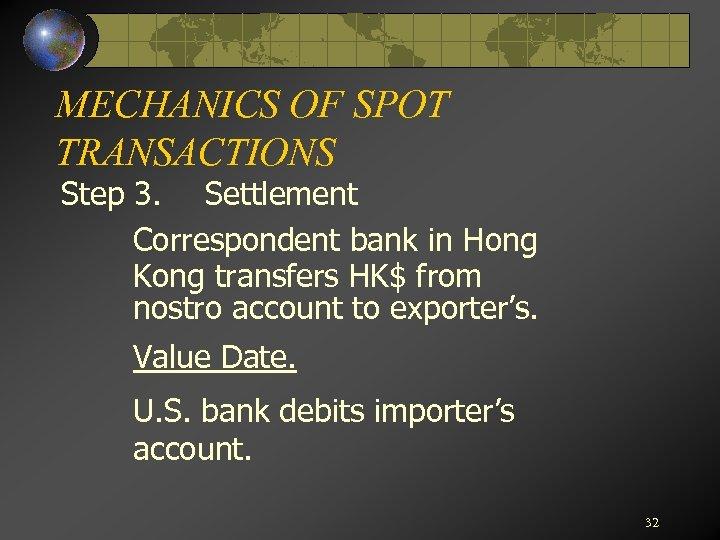 MECHANICS OF SPOT TRANSACTIONS Step 3. Settlement Correspondent bank in Hong Kong transfers HK$