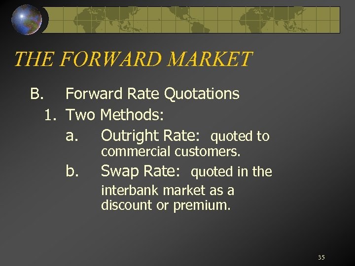 THE FORWARD MARKET B. Forward Rate Quotations 1. Two Methods: a. Outright Rate: quoted