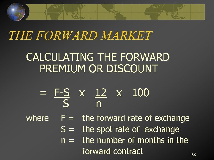 THE FORWARD MARKET CALCULATING THE FORWARD PREMIUM OR DISCOUNT = F-S x 12 x