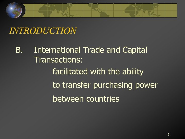 INTRODUCTION B. International Trade and Capital Transactions: facilitated with the ability to transfer purchasing