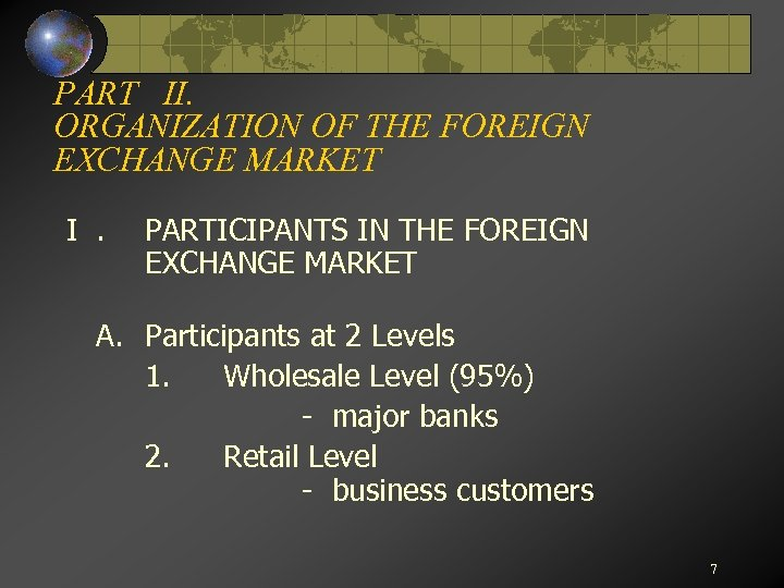 PART II. ORGANIZATION OF THE FOREIGN EXCHANGE MARKET I. PARTICIPANTS IN THE FOREIGN EXCHANGE