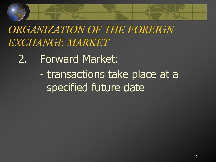 ORGANIZATION OF THE FOREIGN EXCHANGE MARKET 2. Forward Market: - transactions take place at